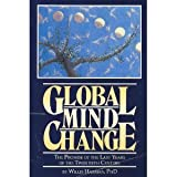 Global Mind Change : The Promise of the Last Years of the Twentieth Century, Harman, Willis W., 0941705056