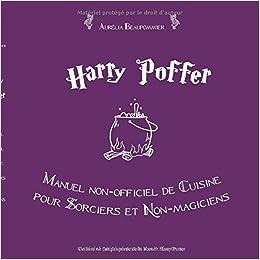 Amazon.fr , Harry Poffer  Manuel non officiel de cuisine pour sorciers et  non magiciens , Aurélia Beaupommier , Livres