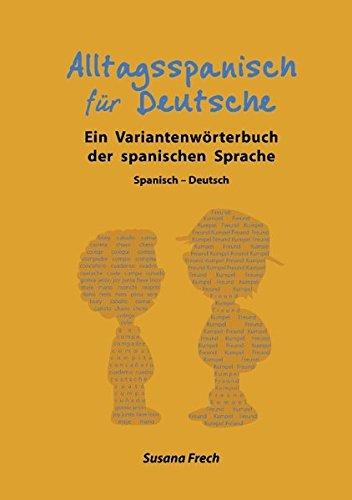 Alltagsspanisch für Deutsche: Ein Variantenwörterbuch der spanischen Sprache
