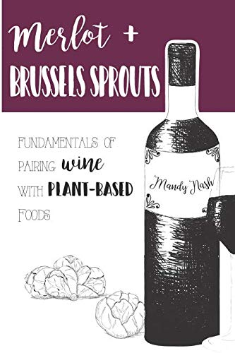 Merlot & Brussels Sprouts: Fundamentals of Pairing Wine with Plant-Based (Merlot Wine Food Pairing)