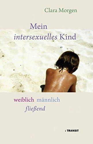Mein intersexuelles Kind: weiblich männlich fließend Gebundenes Buch – 28. August 2013 Clara Morgen Transit Buchverlag 3887472926 Gender Studies