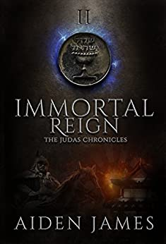 Immortal Reign (The Judas Chronicles Book 2) by [James, Aiden]
