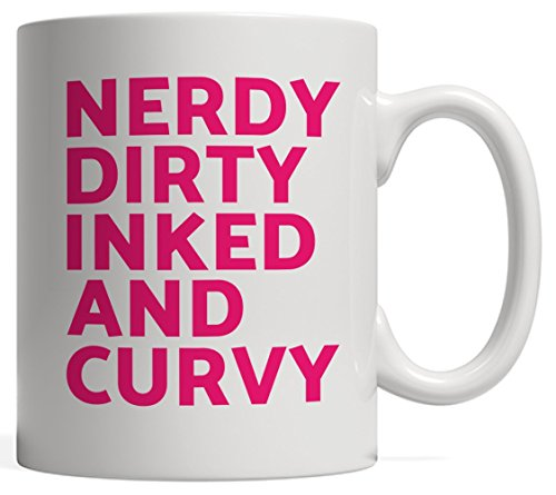 Funny Feminist Gift | Nerdy Dirty Inked and Curvy Mug - Body Acceptance for the Sexy Thick Girls with Tattoos and Curves! Positive Self Love