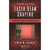 Laser Beam Shaping: Theory and Techniques, Second Edition