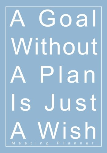 A Goal Without A Plan Is Just A Wish Meeting Planner: A Classic 7x10 Inch Meeting Notes Notebook/Meeting Organizer/Meeting Agenda/Guided Business Notebook pdf epub