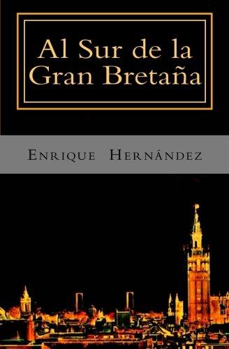 Al Sur de la Gran Bretaña Tapa blanda – 19 ene 2015 Enrique Hernández Createspace Independent Pub 1507698291 Diaries & Journals