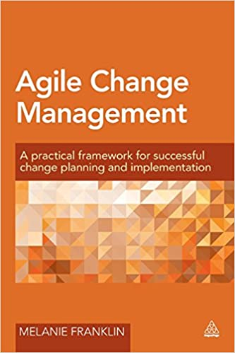 Read Agile Change Management: A Practical Framework for Successful Change Planning and Implementation PDF, azw (Kindle)