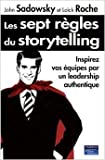 Les sept règles du storytelling : Inspirez vos équipes par un leadership authentique de Loïck Roche,John Sadowsky ( 16 octobre 2009 )