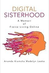 Digital Sisterhood: A Memoir of Fierce Living Online Paperback