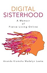 Digital Sisterhood: A Memoir of Fierce Living Online