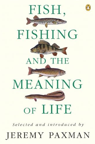 Fish, Fishing and the Meaning of Life by Jeremy Paxman (2-Nov-1995) Paperback