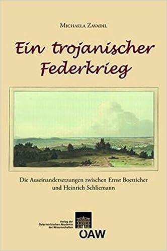Ein Trojanischer Federkrieg: Die Auseinadersetzungen Zwischen Ernst Boetticher Und Heinrich Schliemann: 29 (Sitzungsberichte Der Phil.-Hist. Klasse)
