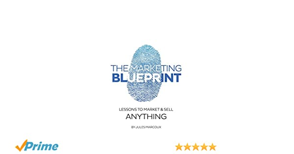 The marketing blueprint lessons to market sell anything amazon the marketing blueprint lessons to market sell anything amazon jules marcoux libros en idiomas extranjeros malvernweather Image collections