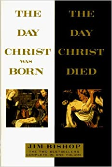 Day Christ Was Born and the Day Christ Died by Jim Bishop (1996-11-03)