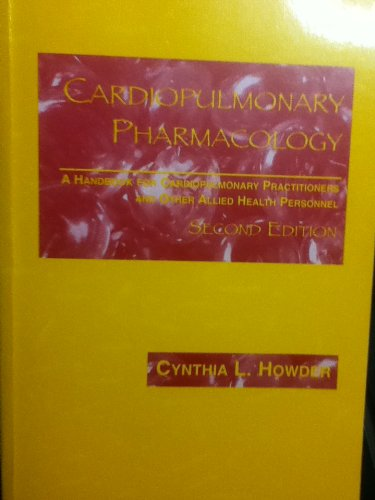Cardiopulmonary Pharmacology: A Handbook for Cardiopulmonary Practitioners and Other Allied Health Personnel