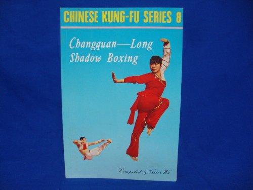 Changquan: Long Shadow Boxing (Chinese Kung-Fu Series, No 8)