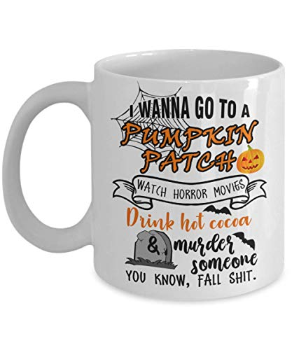 I Wanna Go To A Pumpkin Patch, Watch Horror Movies - Perfect Halloween Gifts Ideas For Women, Mom, Wife, Her, Guys, Sister for Halloween Day - Funny Halloween Coffee Mug Tea Cup 11 OZ White