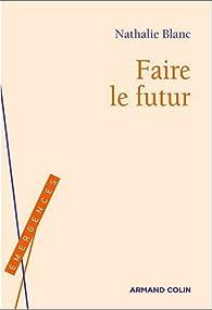 Faire le futur par Nathalie Blanc