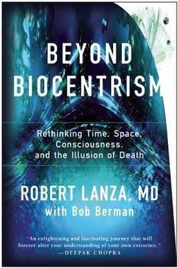 M.D. Robert Lanza: Beyond Biocentrism : Rethinking Time, Space, Consciousness, and the Illusion of Death (Hardcover); 2016 Edition