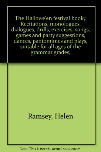 The Hallowe'en festival book;: Recitations, monologues, dialogues, drills, exercises, songs, games and party suggestions, dances, pantomimes and plays, suitable for all ages of the grammar grades, -