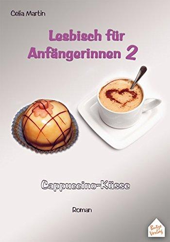 Lesbisch Für Anfängerinnen 2  Cappuccino Küsse