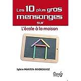 10 PLUS GROS MENSONGES SUR L'ÉCOLE À LA MAISON (LES)