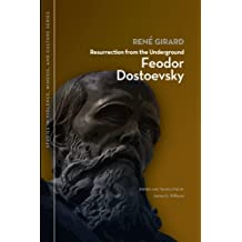 Resurrection from the Underground: Feodor Dostoevsky (Studies in Violence, Mimesis, & Culture)