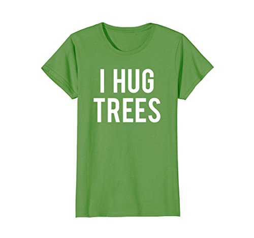 Womens I Hug Trees T Shirt for Huggers of the Forest, Environment Large (Environment Green T-shirt)