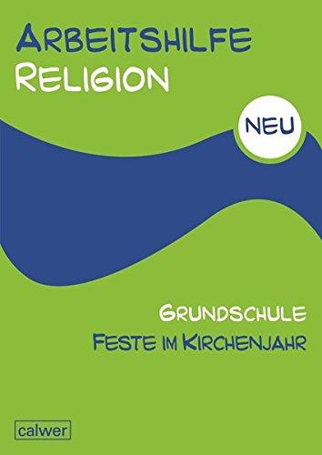 Arbeitshilfe Religion Grundschule NEU Feste im Kirchenjahr: Herausgegeben im Auftrag der Religionspädagogischen Projektentwicklung in Baden und Württemberg (RPE)