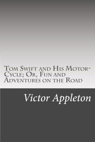 Tom Swift and His Motor-Cycle; Or, Fun and Adventures on the Road pdf epub