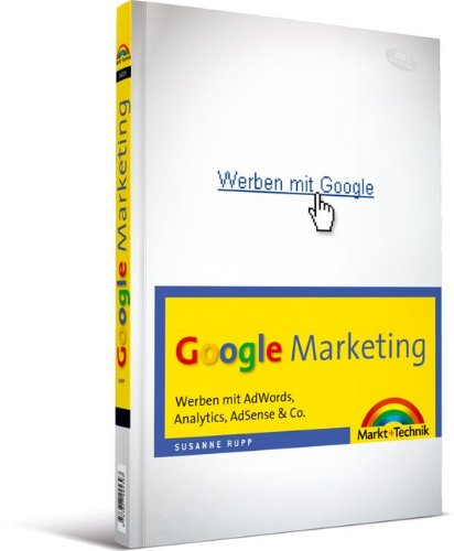 Google Marketing: Werben mit AdWords, Analytics, AdSense & Co. (Sonstige Bücher M+T)