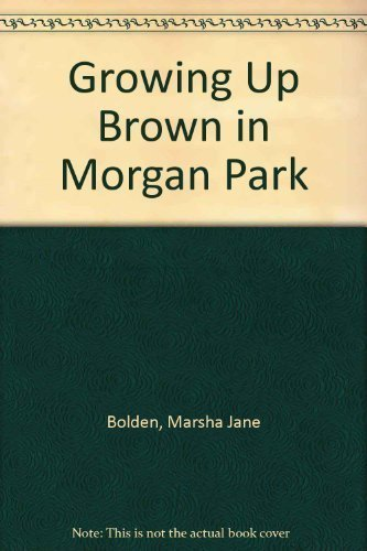 Read Online Growing Up Brown in Morgan Park by Bolden, Marsha Jane (2001) Paperback pdf