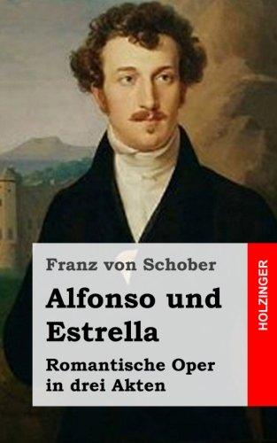 Alfonso Und Estrella: Romantische Oper In Drei Akten (German Edition)