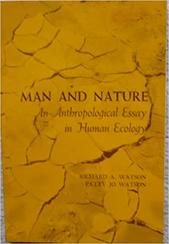 man and nature anthropological essay in human ecology richard a  man and nature anthropological essay in human ecology richard a watson patty jo watson 9780155547254 com books