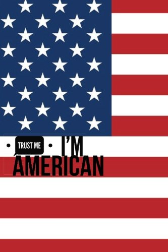 Download Trust Me I'm American: Humorous Appreciation Gift  Journal, Exercise Book, Jotter, Notebook, Planner, Composition Book, Memory Book To Write or Draw ... Softback (Laughter & Jokes) (Volume 19) pdf