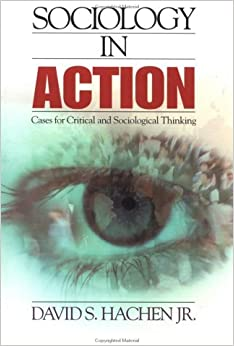 Sociology in Action: Cases for Critical and Sociological Thinking by David S. Hachen (2001-02-12)