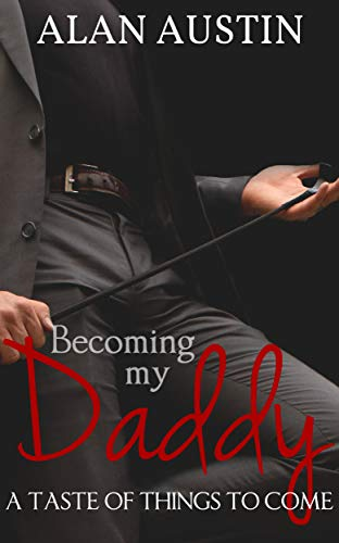 Becoming My Daddy: A Taste of Things To Come (Book 4) by [Austin, Alan]