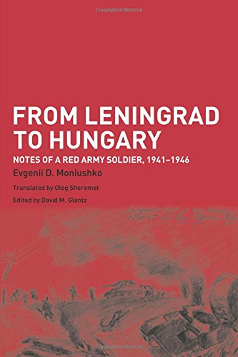 - From Leningrad to Hungary: Notes of a Red Army Soldier, 1941-1946 (Soviet (Russian) Study of War)