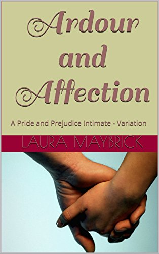 Ardour and Affection: A Pride and Prejudice Intimate - Variation