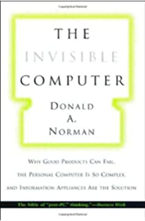 The Invisible Computer: Why Good Products Can Fail, the Personal Computer Is So Complex
