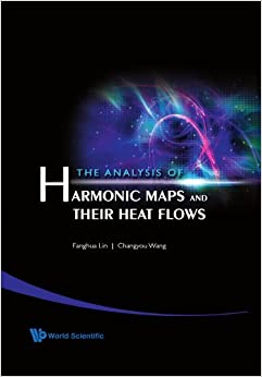 Book The Analysis Of Harmonic Maps And Their Heat Flows,