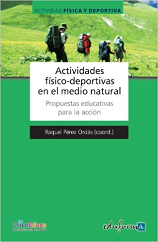 Actividades Físico-Deportivas en el Medio Natural. Propuestas educativas para la acción (Spanish Edition): Raquel Ordas: 9788467658613: Amazon.com: Books