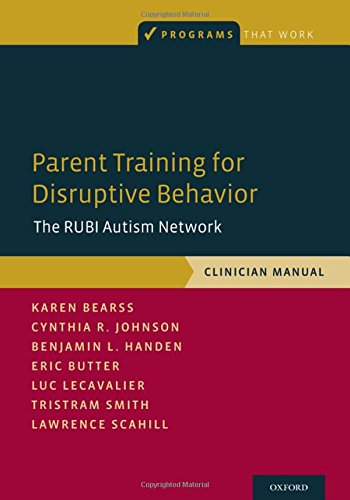 Parent Training for Disruptive Behavior: The RUBI Autism Network, Clinician Manual