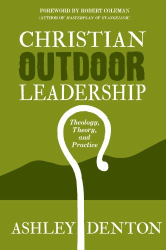 Christian outdoor leadership theology theory and practice christian outdoor leadership theology theory and practice by denton ashley fandeluxe Choice Image