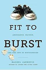Fit to Burst: Abundance, Mayhem, and the Joys of Motherhood Kindle Edition