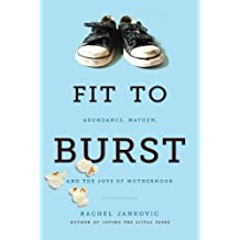 Fit to Burst: Abundance, Mayhem, and the Joys of Motherhood