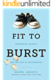 Fit to Burst: Abundance, Mayhem, and the Joys of Motherhood