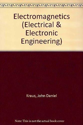 electromagnetics john d kraus 9780070353954 amazon com books rh amazon com electromagnetics with applications 5th edition kraus fleisch solution manual Math Solution Manual