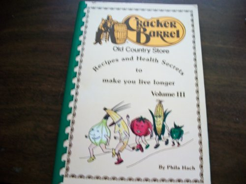 Cracker Barrel Old Country Store Recipes and Health Secrets to Make You Live Longer - Volume III (Longer Barrel)