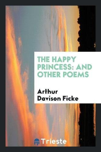 The Happy Princess And Other Poems Ficke Arthur Davison